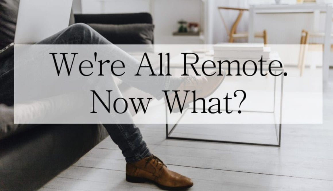 We're All Remote. Now What