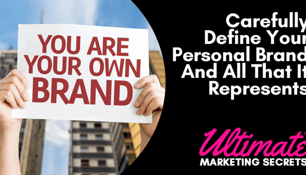 Carefully Define Your Personal Brand And All That It Represents